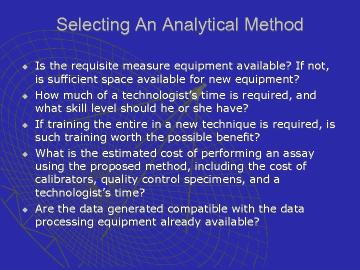Selecting An Analytical Method u u u Is the requisite measure equipment available? If