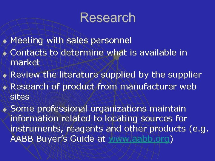 Research u u u Meeting with sales personnel Contacts to determine what is available