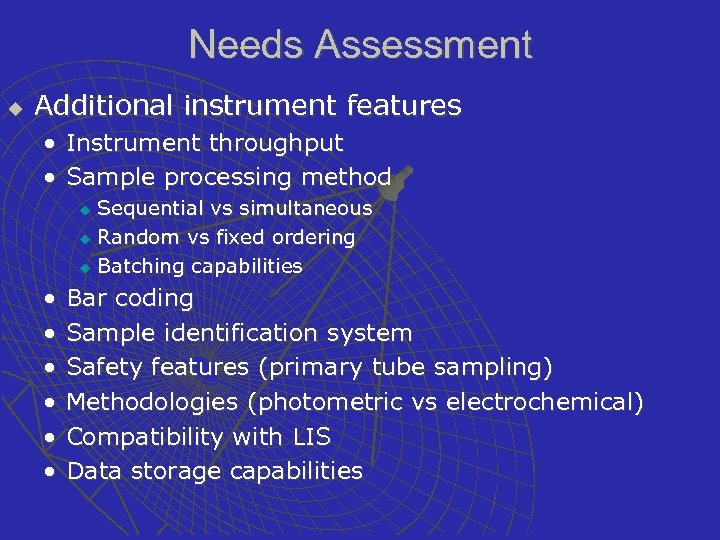 Needs Assessment u Additional instrument features • Instrument throughput • Sample processing method Sequential