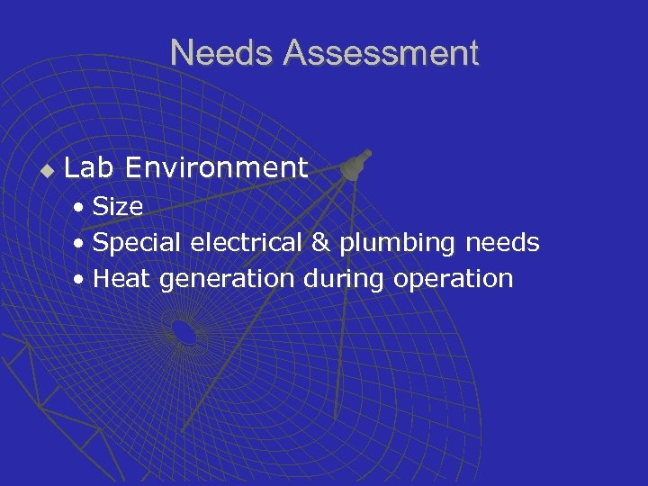 Needs Assessment u Lab Environment • Size • Special electrical & plumbing needs •