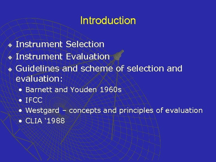 Introduction u u u Instrument Selection Instrument Evaluation Guidelines and scheme of selection and