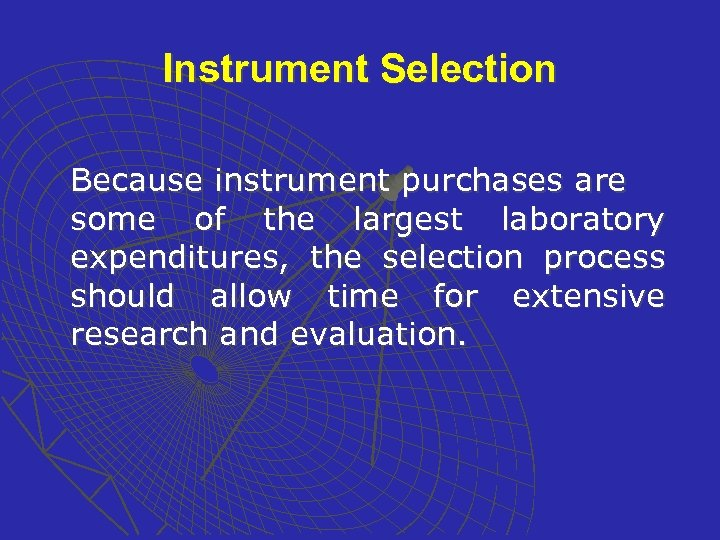 Instrument Selection Because instrument purchases are some of the largest laboratory expenditures, the selection