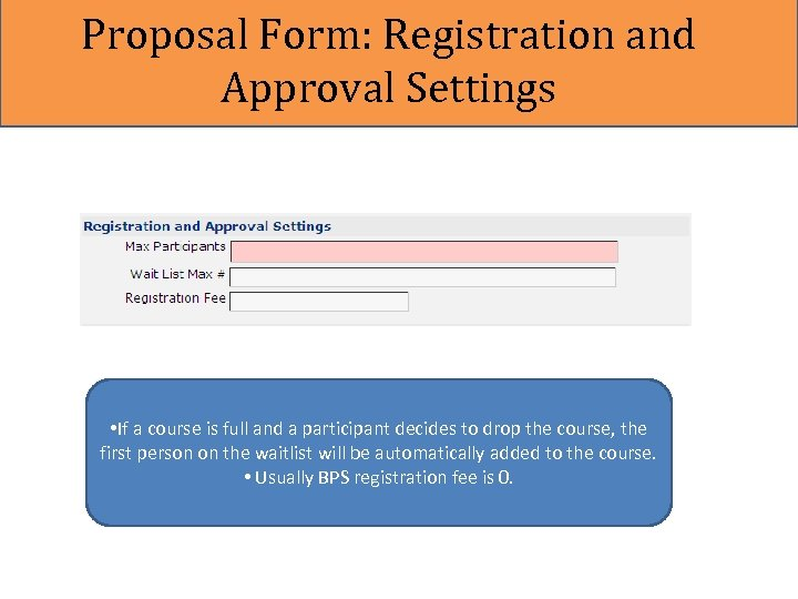 Proposal Form: Registration and Approval Settings • If a course is full and a
