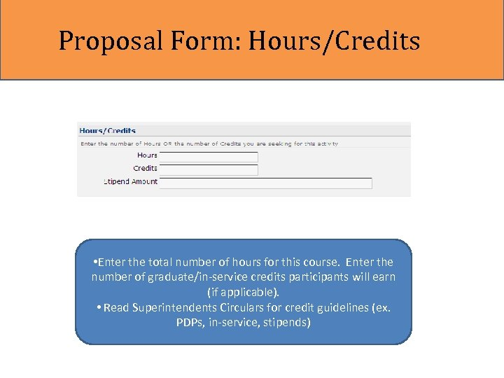 Proposal Form: Hours/Credits • Enter the total number of hours for this course. Enter