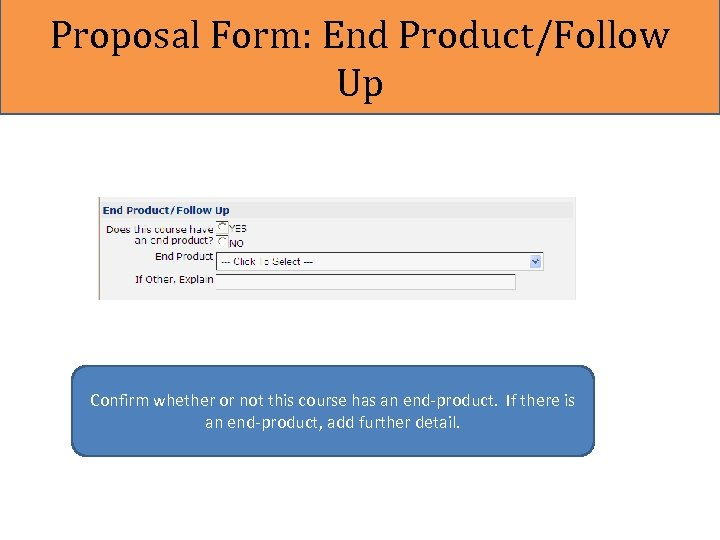 Proposal Form: End Product/Follow Up Confirm whether or not this course has an end-product.