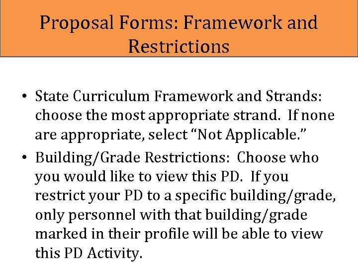 Proposal Forms: Framework and Restrictions • State Curriculum Framework and Strands: choose the most