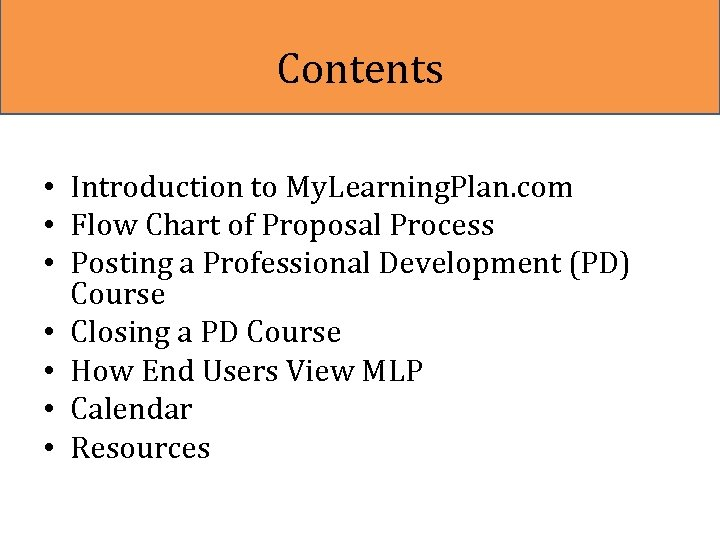 Contents • Introduction to My. Learning. Plan. com • Flow Chart of Proposal Process