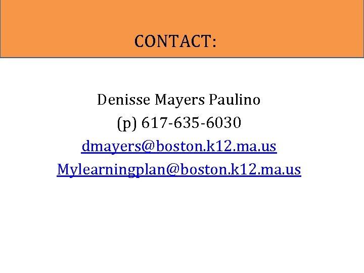 CONTACT: Denisse Mayers Paulino (p) 617 -635 -6030 dmayers@boston. k 12. ma. us Mylearningplan@boston.