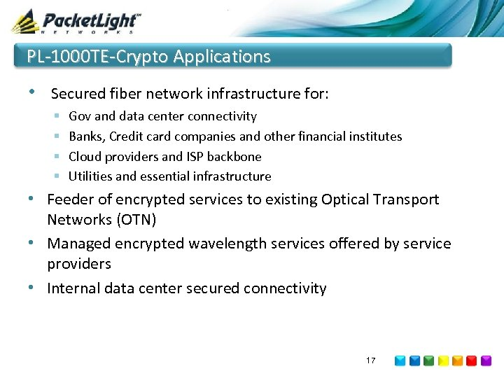 PL-1000 TE-Crypto Applications • Secured fiber network infrastructure for: § § Gov and data