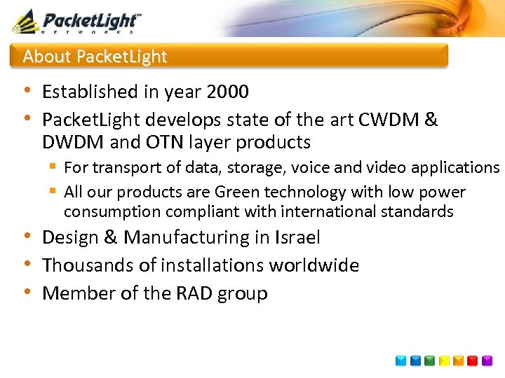 About Packet. Light • Established in year 2000 • Packet. Light develops state of