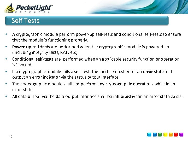 Self Tests • • • A cryptographic module perform power-up self-tests and conditional self-tests