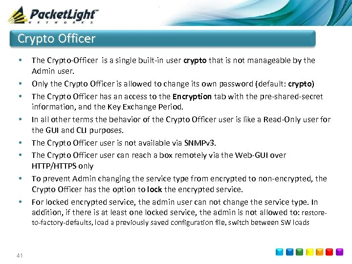 Crypto Officer • • The Crypto-Officer is a single built-in user crypto that is