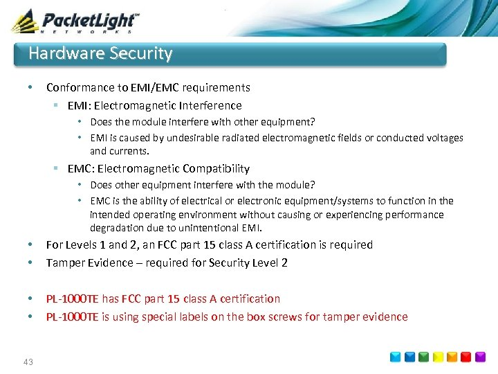Hardware Security • Conformance to EMI/EMC requirements § EMI: Electromagnetic Interference • Does the