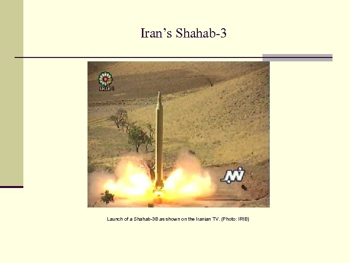 Iran's Shahab-3 Launch of a Shahab-3 B as shown on the Iranian TV. (Photo:
