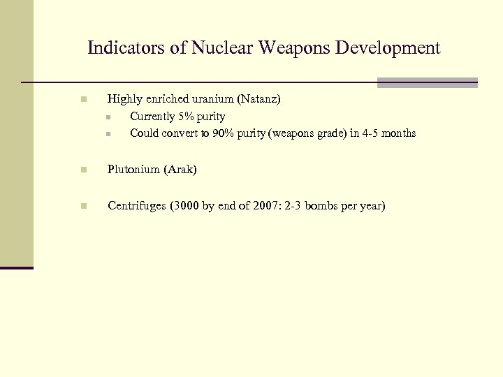 Indicators of Nuclear Weapons Development n Highly enriched uranium (Natanz) n n Currently 5%