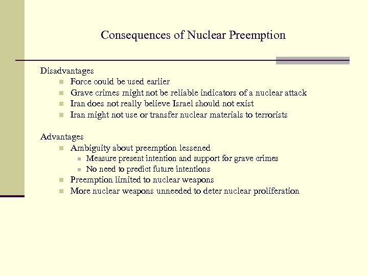 Consequences of Nuclear Preemption Disadvantages n Force could be used earlier n Grave crimes