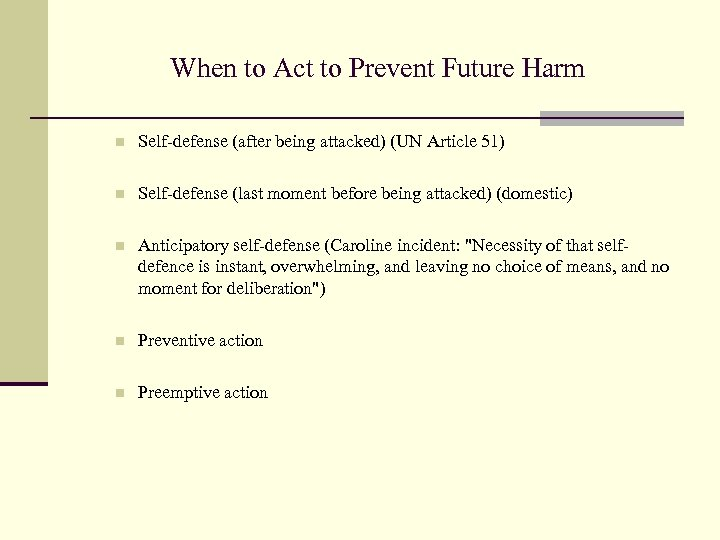 When to Act to Prevent Future Harm n Self-defense (after being attacked) (UN Article