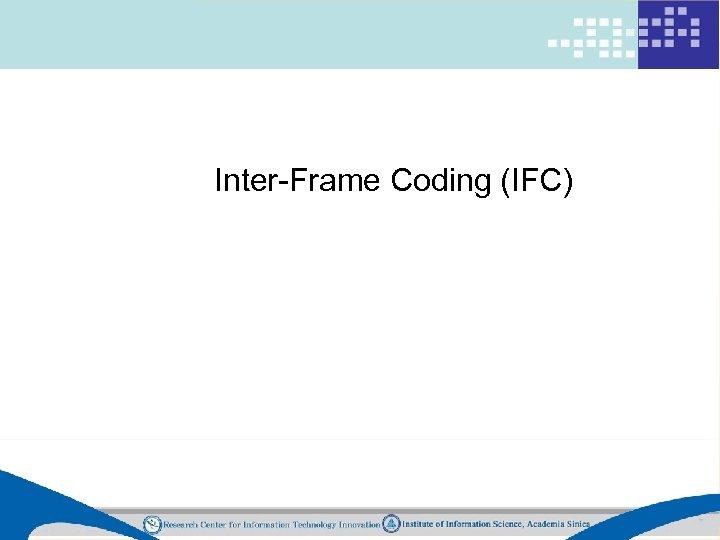 Inter-Frame Coding (IFC)
