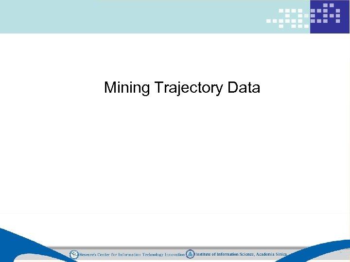 Mining Trajectory Data