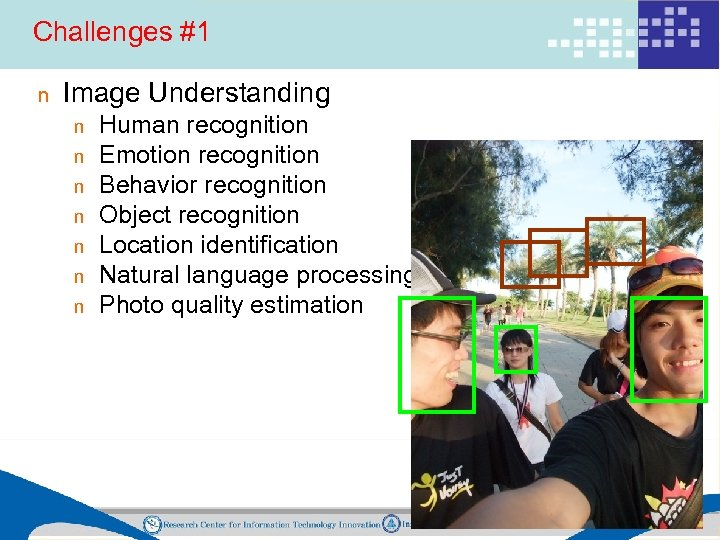 Challenges #1 n Image Understanding n n n n Human recognition Emotion recognition Behavior