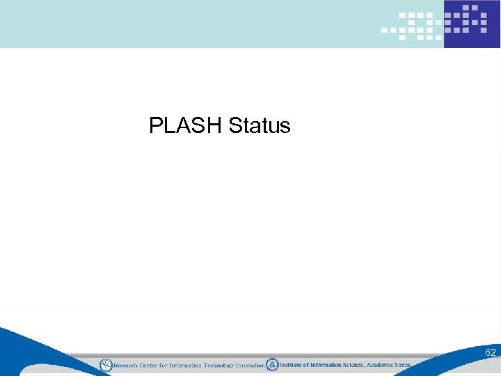 PLASH Status 62