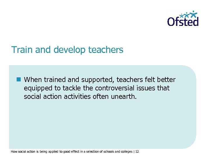 Train and develop teachers n When trained and supported, teachers felt better equipped to