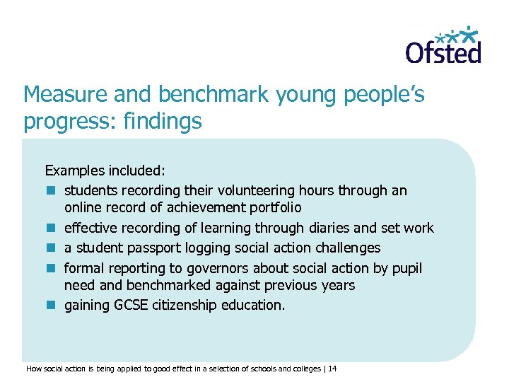 Measure and benchmark young people's progress: findings Examples included: n students recording their volunteering
