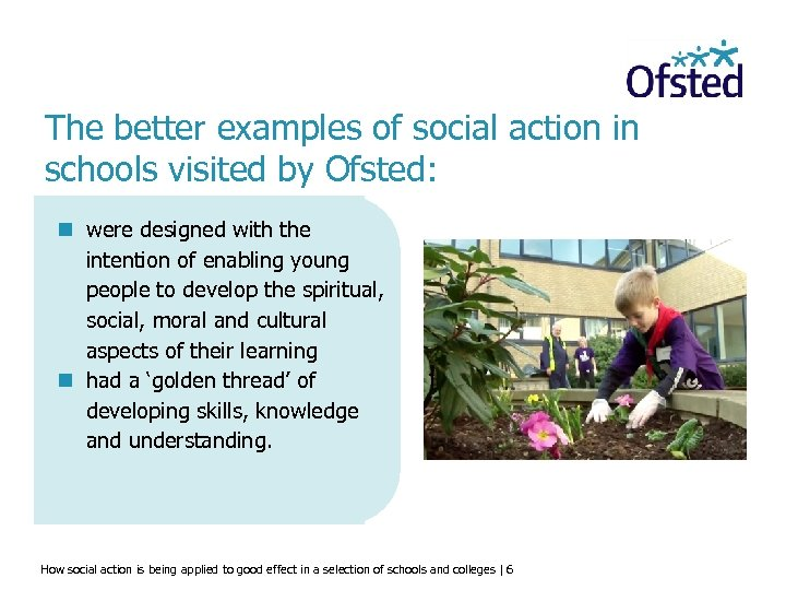 The better examples of social action in schools visited by Ofsted: n were designed