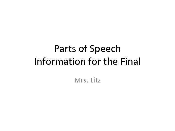 Parts of Speech Information for the Final Mrs. Litz