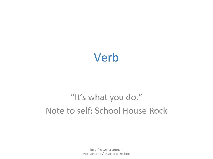"""Verb """"It's what you do. """" Note to self: School House Rock http: //www."""