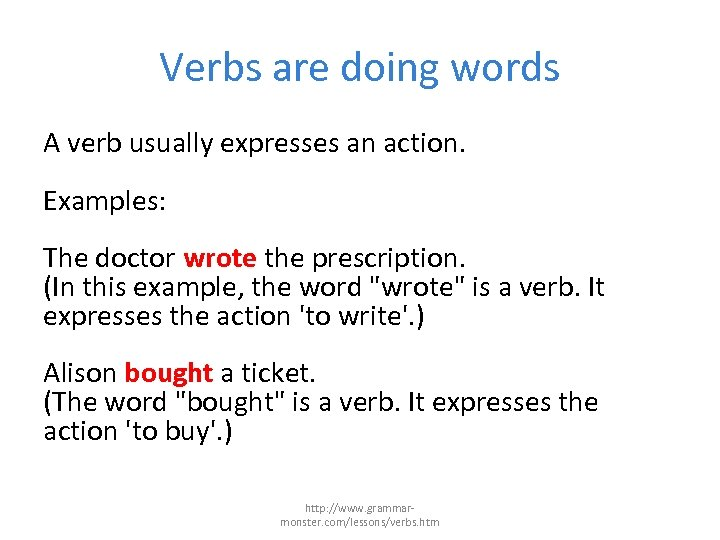 Verbs are doing words A verb usually expresses an action. Examples: The doctor wrote