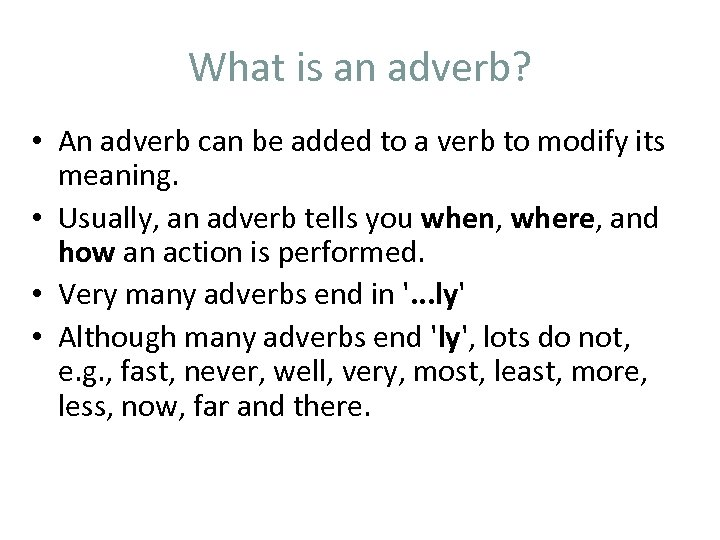 What is an adverb? • An adverb can be added to a verb to