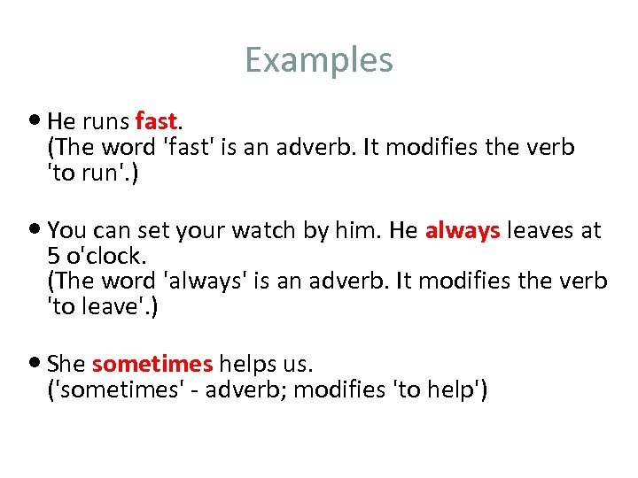 Examples He runs fast. (The word 'fast' is an adverb. It modifies the verb