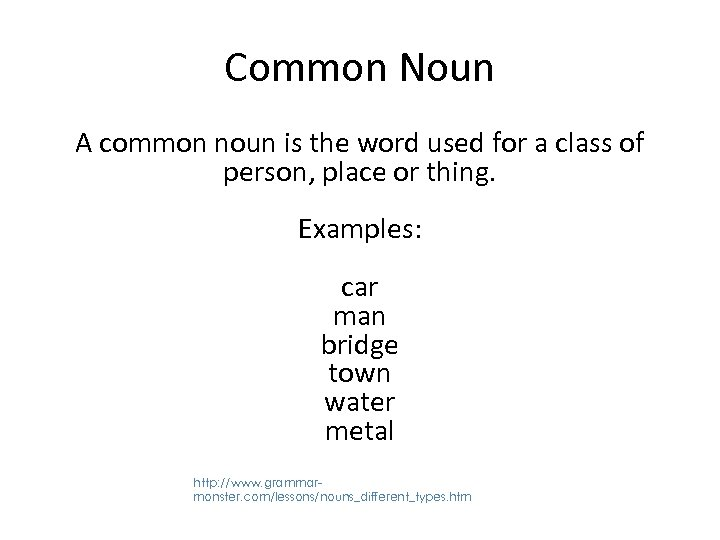 Common Noun A common noun is the word used for a class of person,