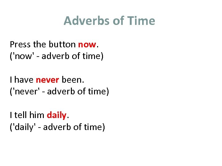 Adverbs of Time Press the button now. ('now' - adverb of time) I have