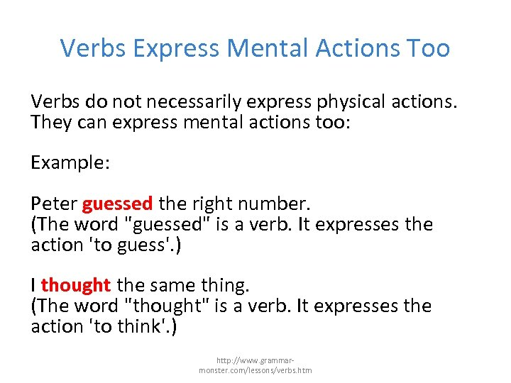 Verbs Express Mental Actions Too Verbs do not necessarily express physical actions. They can