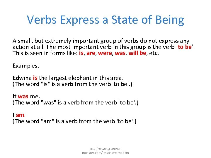 Verbs Express a State of Being A small, but extremely important group of verbs