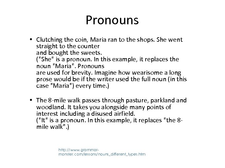 Pronouns • Clutching the coin, Maria ran to the shops. She went straight to