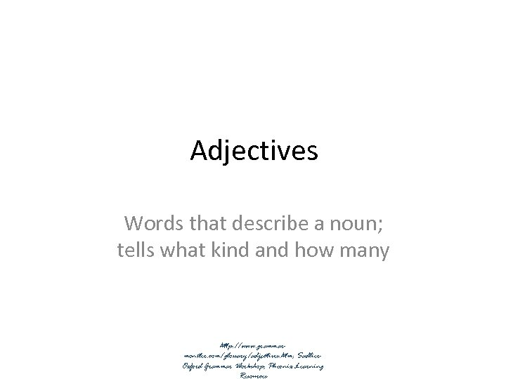 Adjectives Words that describe a noun; tells what kind and how many http: //www.