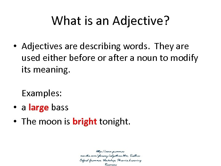 What is an Adjective? • Adjectives are describing words. They are used either before