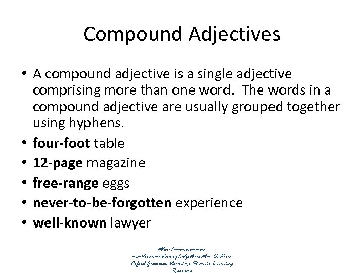Compound Adjectives • A compound adjective is a single adjective comprising more than one