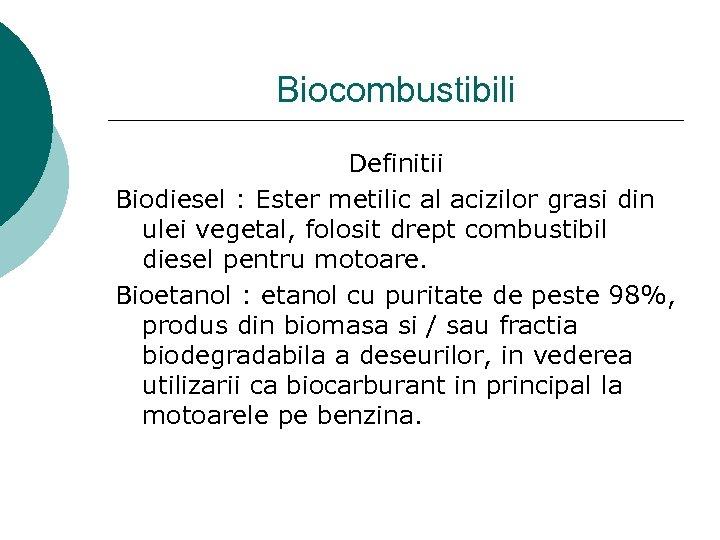 Biocombustibili Definitii Biodiesel : Ester metilic al acizilor grasi din ulei vegetal, folosit drept