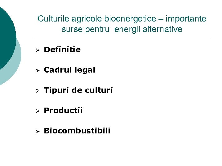 Culturile agricole bioenergetice – importante surse pentru energii alternative Ø Definitie Ø Cadrul legal
