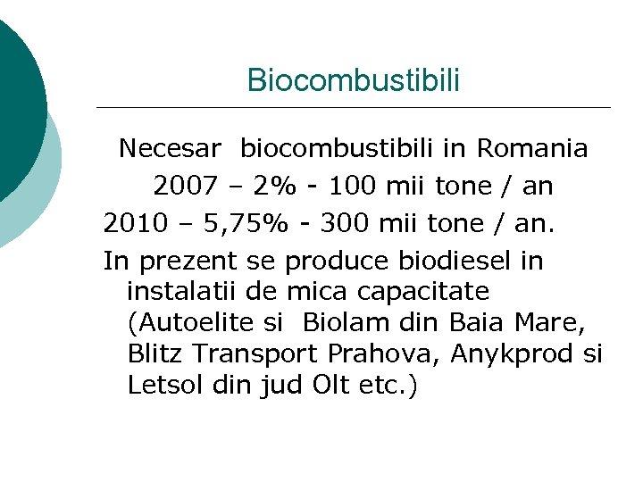 Biocombustibili Necesar biocombustibili in Romania 2007 – 2% - 100 mii tone / an