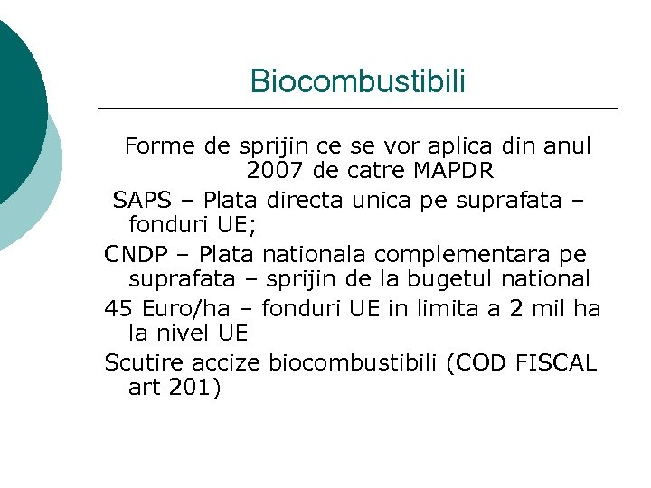 Biocombustibili Forme de sprijin ce se vor aplica din anul 2007 de catre MAPDR