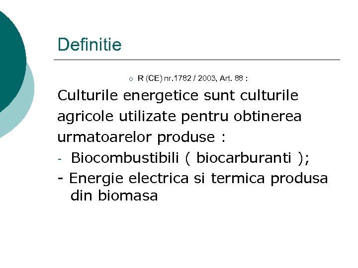 Definitie ¡ R (CE) nr. 1782 / 2003, Art. 88 : Culturile energetice sunt