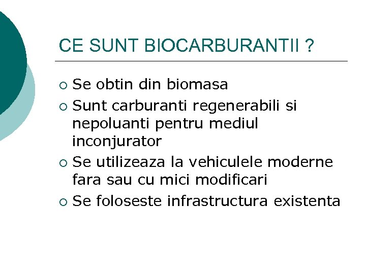 CE SUNT BIOCARBURANTII ? Se obtin din biomasa ¡ Sunt carburanti regenerabili si nepoluanti