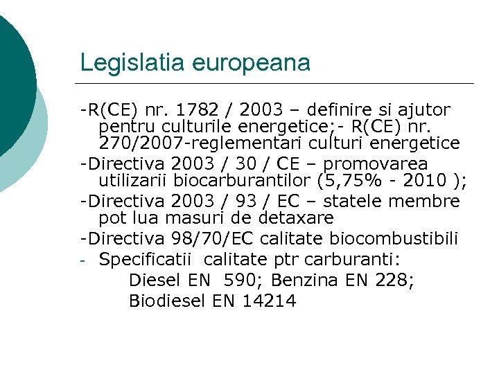 Legislatia europeana -R(CE) nr. 1782 / 2003 – definire si ajutor pentru culturile energetice;