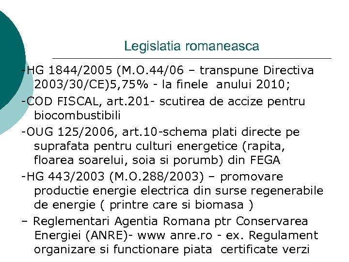 Legislatia romaneasca -HG 1844/2005 (M. O. 44/06 – transpune Directiva 2003/30/CE)5, 75% - la