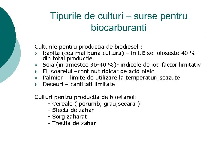 Tipurile de culturi – surse pentru biocarburanti Culturile pentru productia de biodiesel : Ø